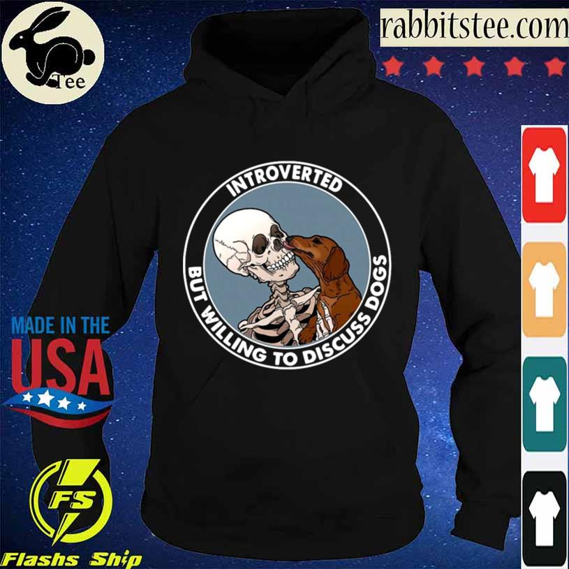 Skeleton And Dachshund Dog Introverted But Willing To Discuss Dogs Shirt Hoodie