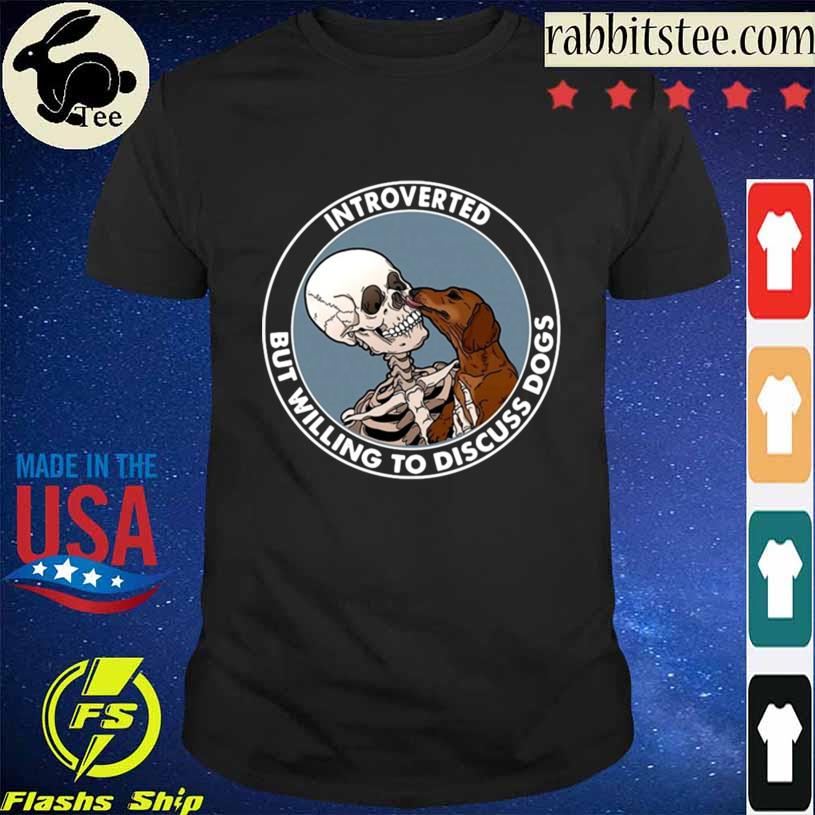 Skeleton And Dachshund Dog Introverted But Willing To Discuss Dogs Shirt
