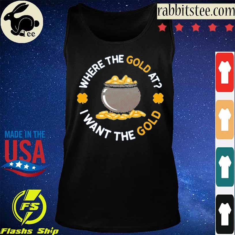 Where The Gold At I Want The Gold Shirt Tanktop