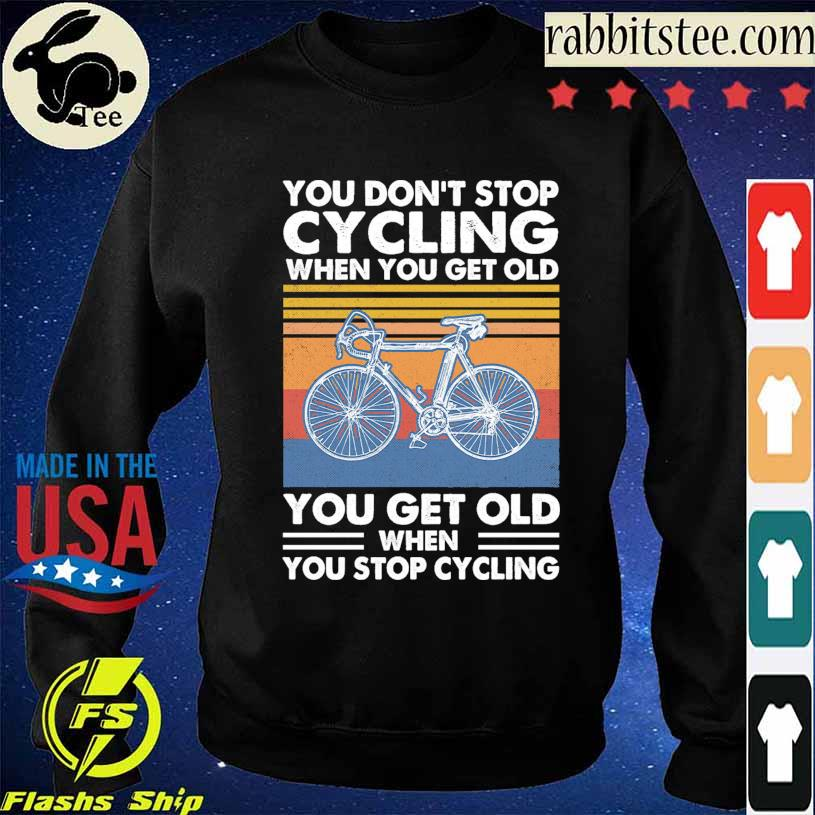 You don't stop Cycling when You get old You get old when You stop Cycling vintage s Sweatshirt
