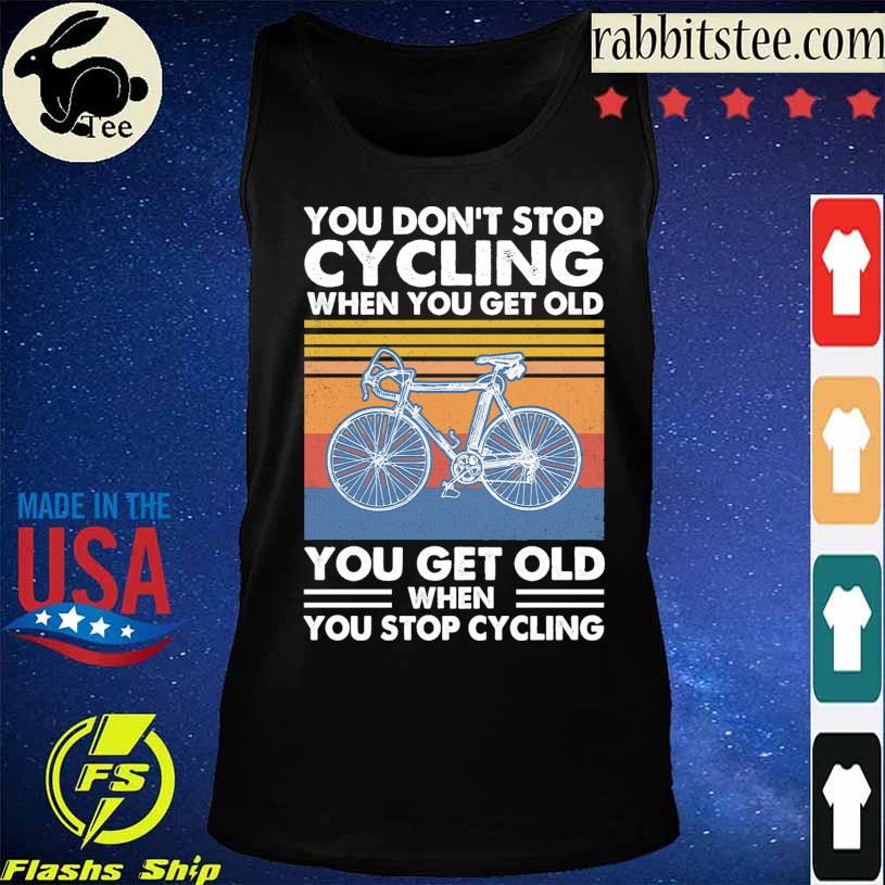 You don't stop Cycling when You get old You get old when You stop Cycling vintage s Tanktop
