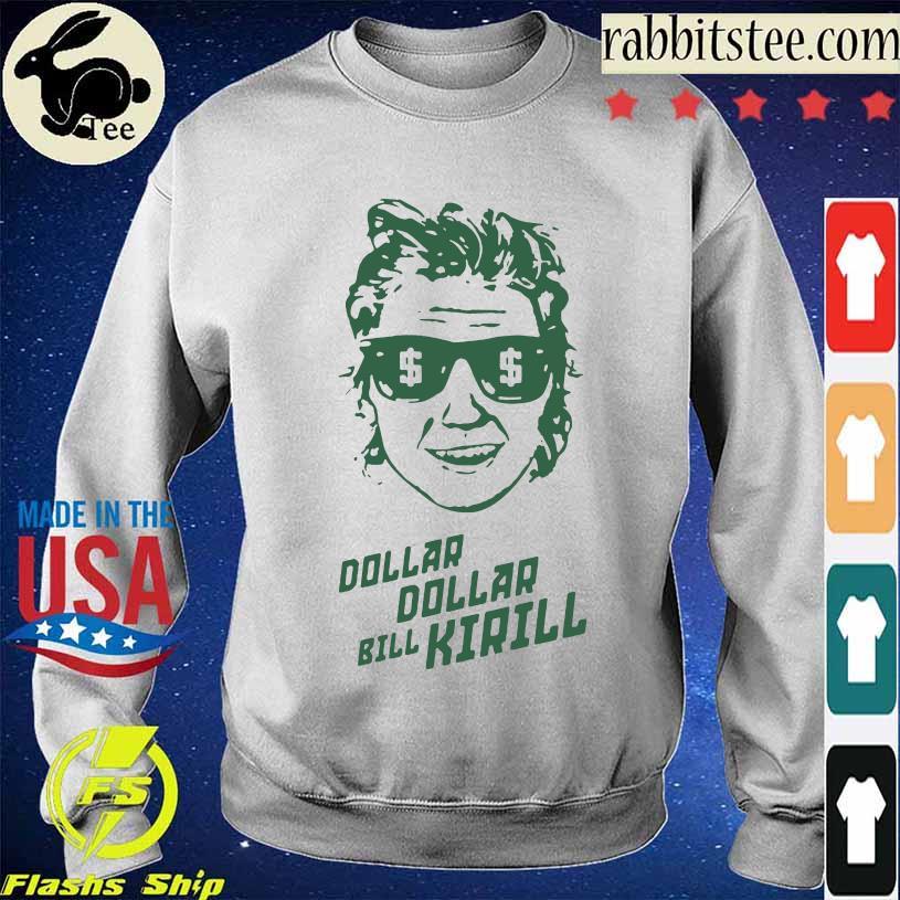 Dollar Bill Kirill Shirt Sweatshirt
