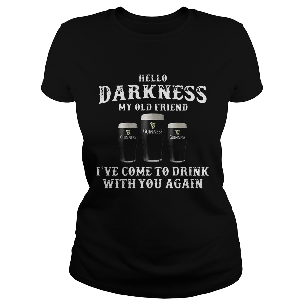 3 Guinness hello Darkness my old friend Ive come to drink Ladies shirt