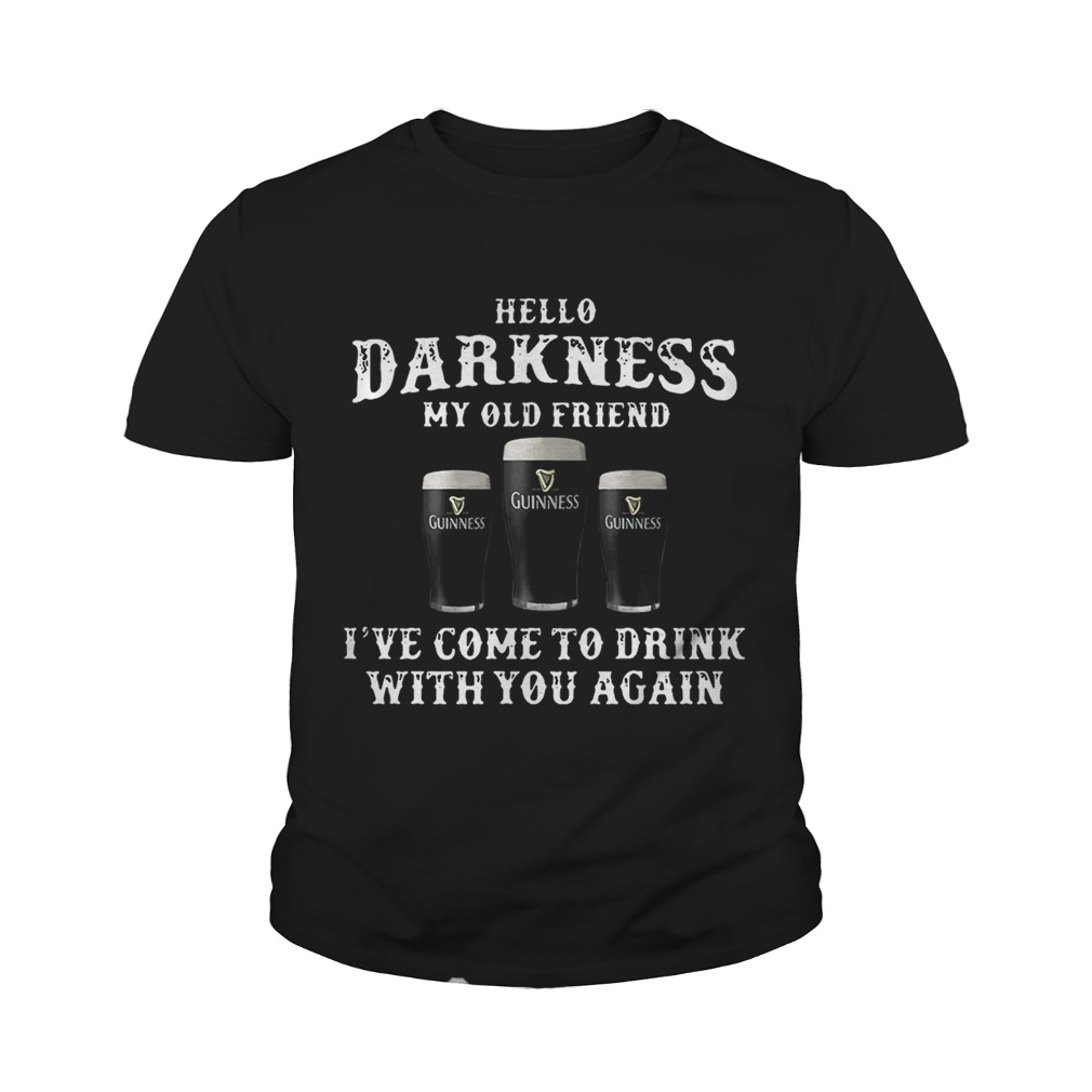 3 Guinness hello Darkness my old friend Ive come to drink Youth shirt