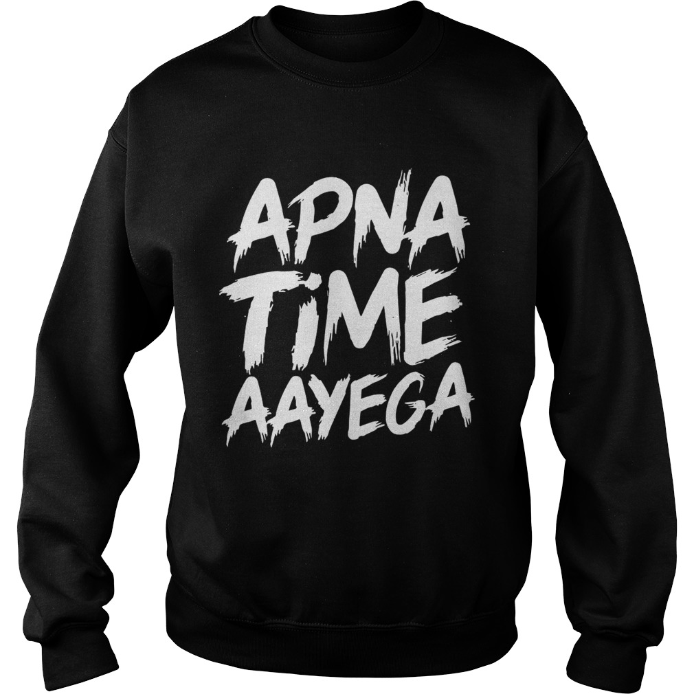 Apna time aayega Sweat shirt