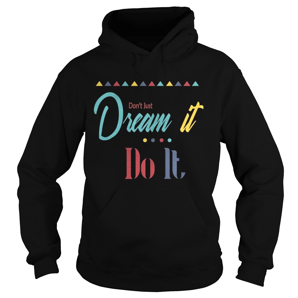 Dont just dream it do it Hoodie shirt
