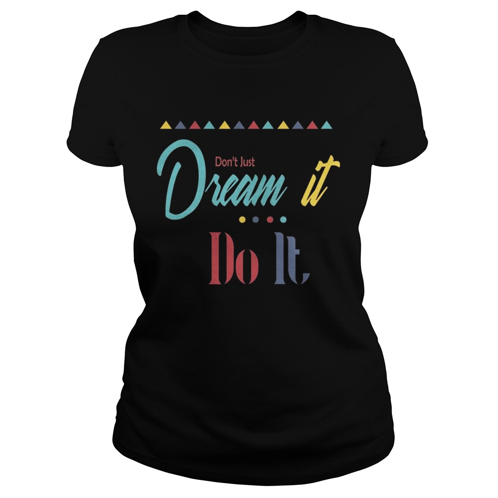 Dont just dream it do it Ladies shirt