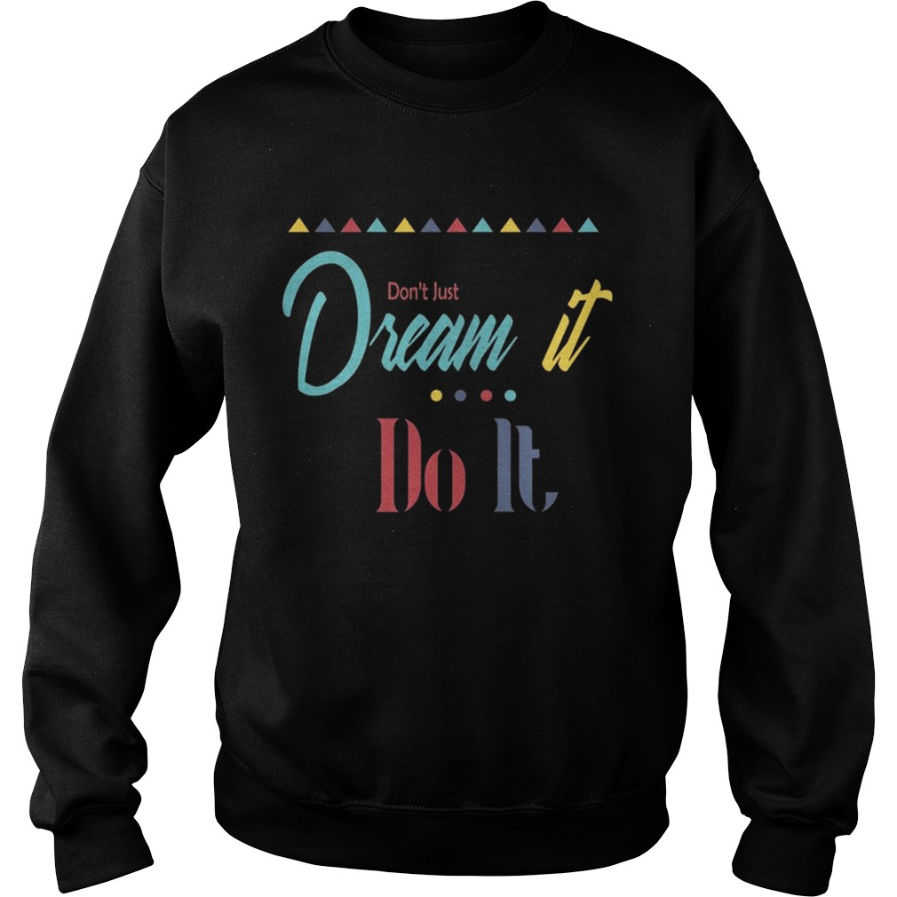 Dont just dream it do it Sweat shirt