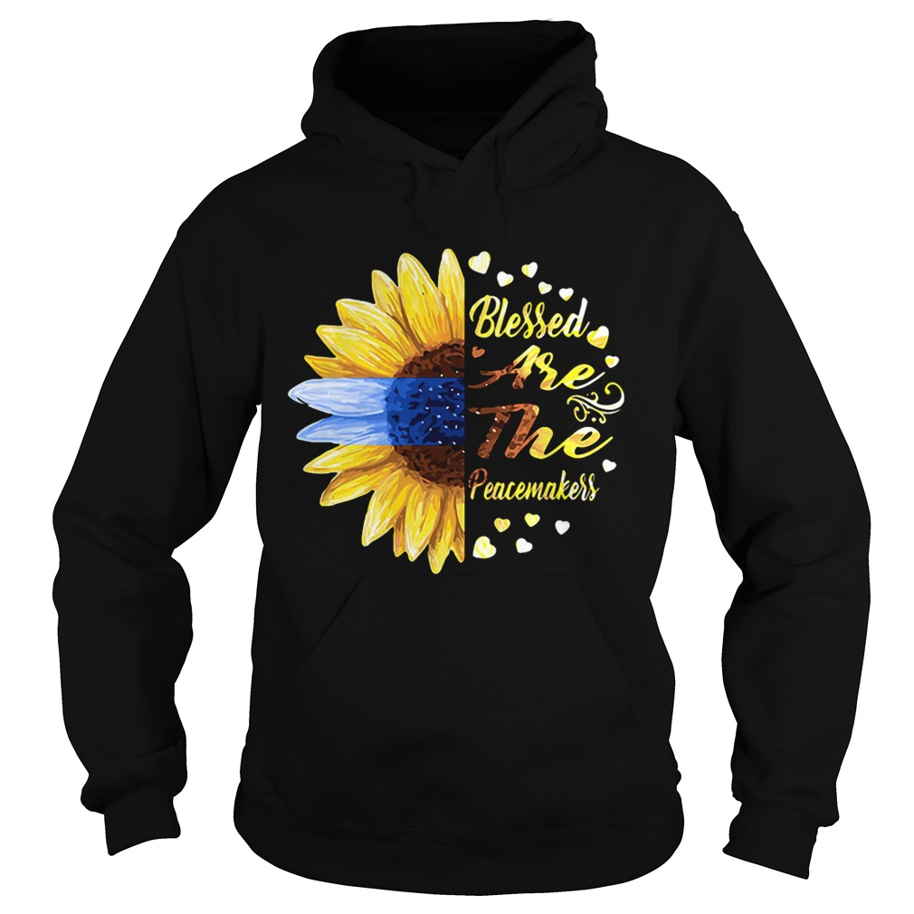 Half sunflower blessed are the peacemakers Hoodie shirt