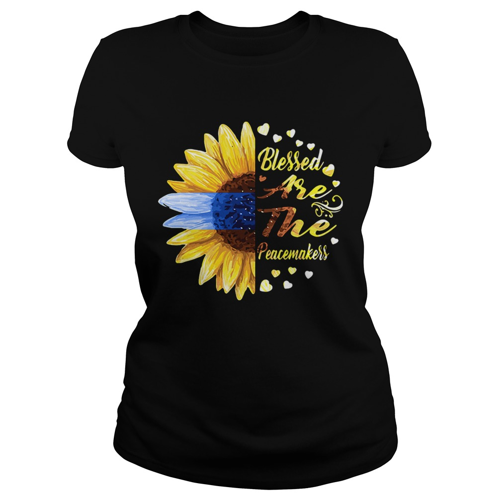 Half sunflower blessed are the peacemakers Ladies shirt