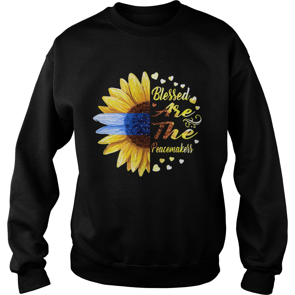 Half sunflower blessed are the peacemakers Sweat shirt