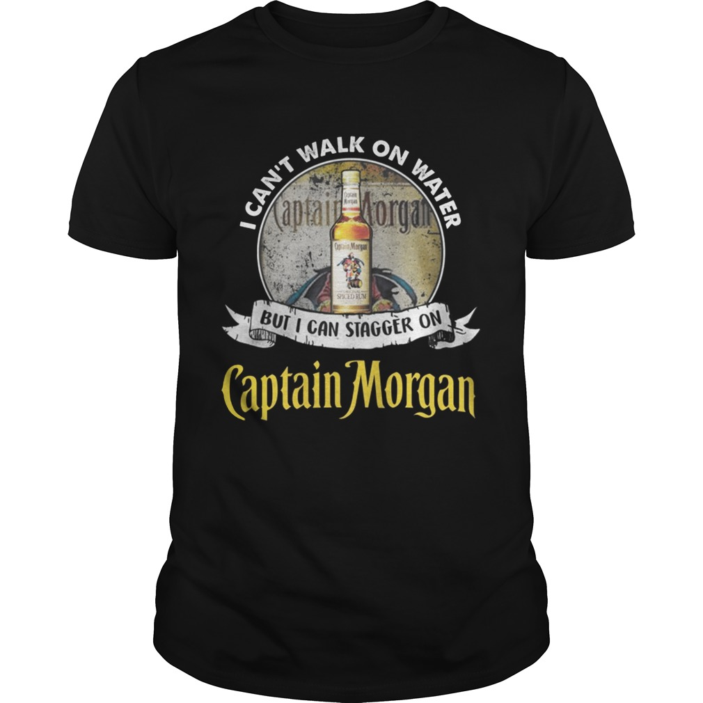 I cant walk on water but i can stagger on captain morgan Guy shirt