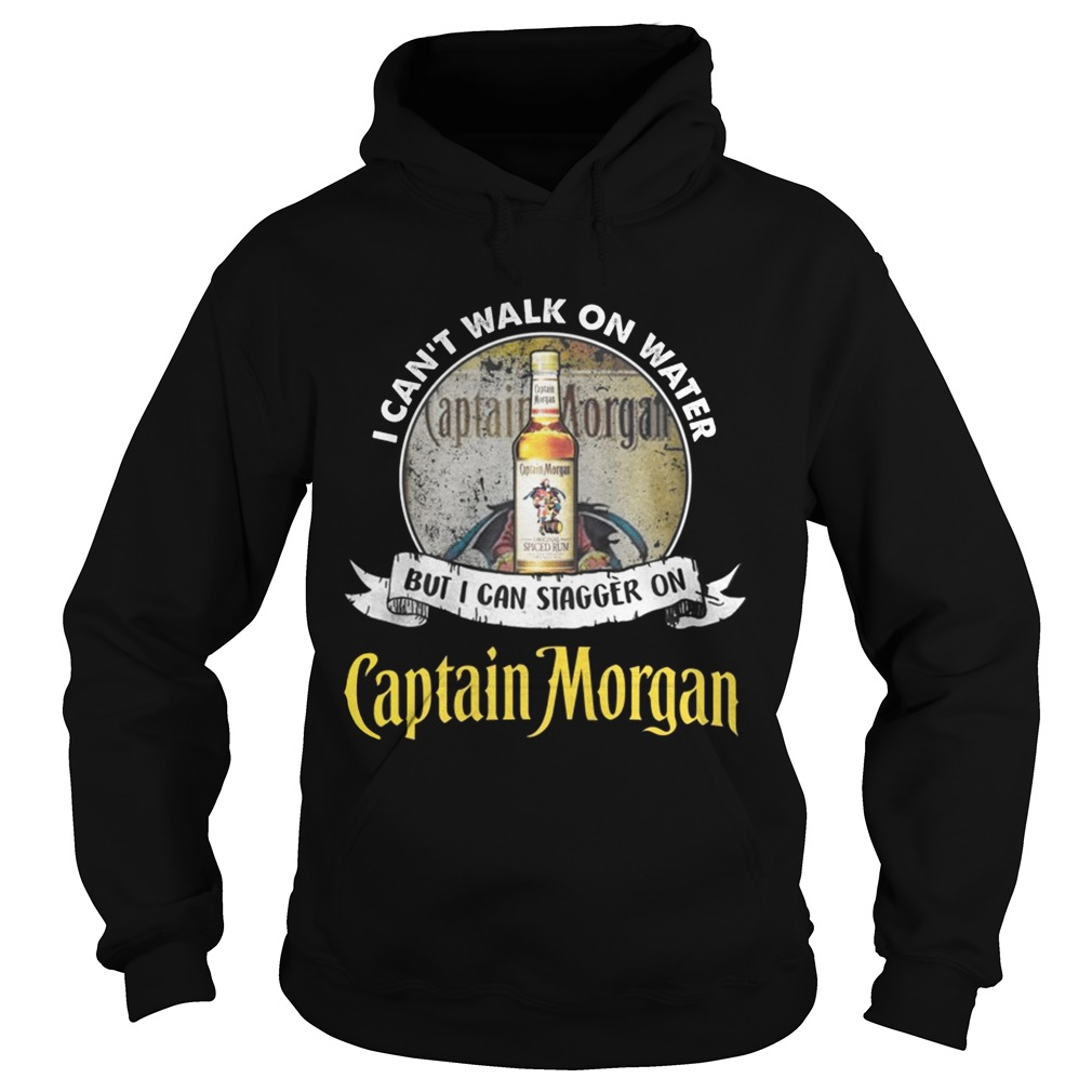I cant walk on water but i can stagger on captain morgan Hoodie shirt