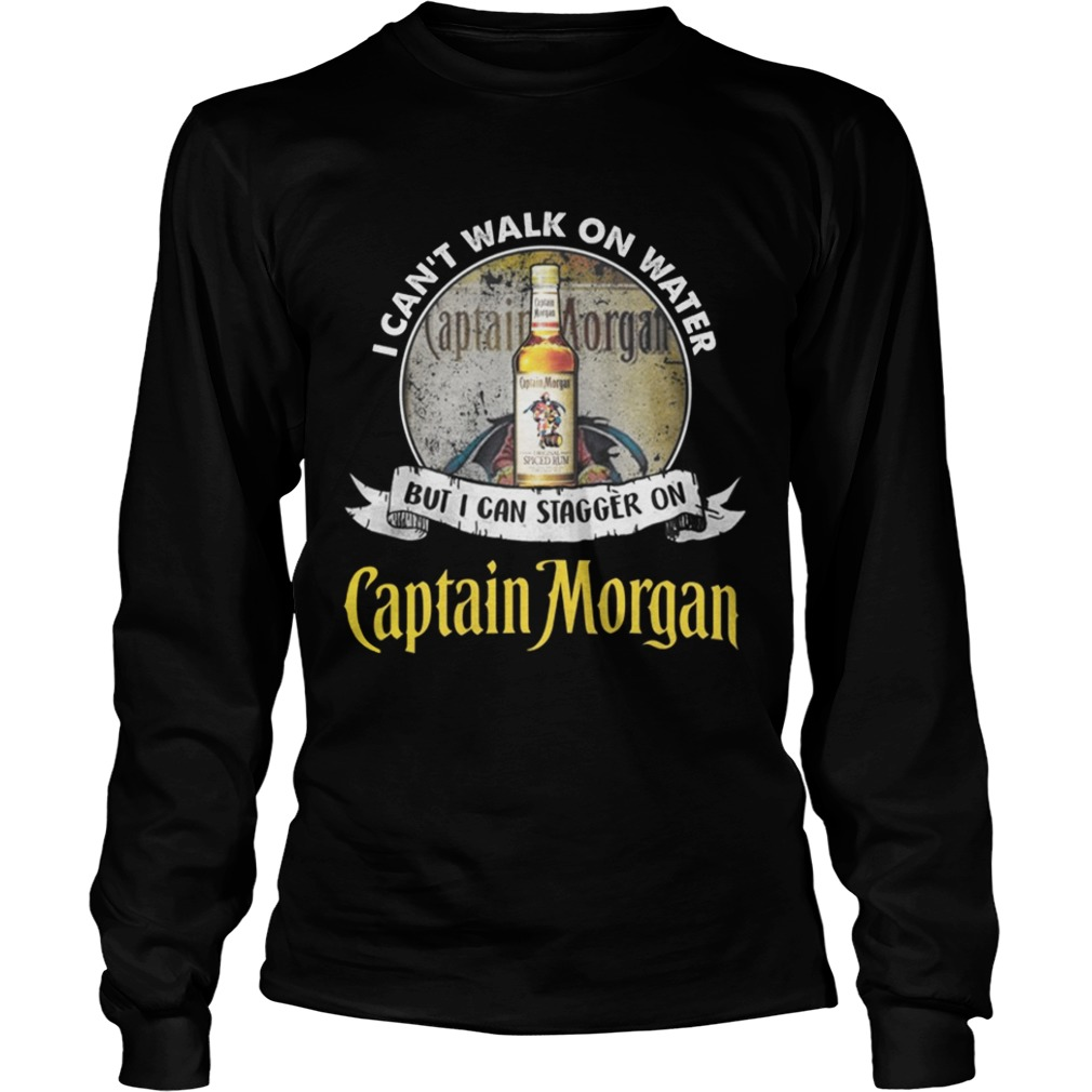 I cant walk on water but i can stagger on captain morgan Longsleeve shirt