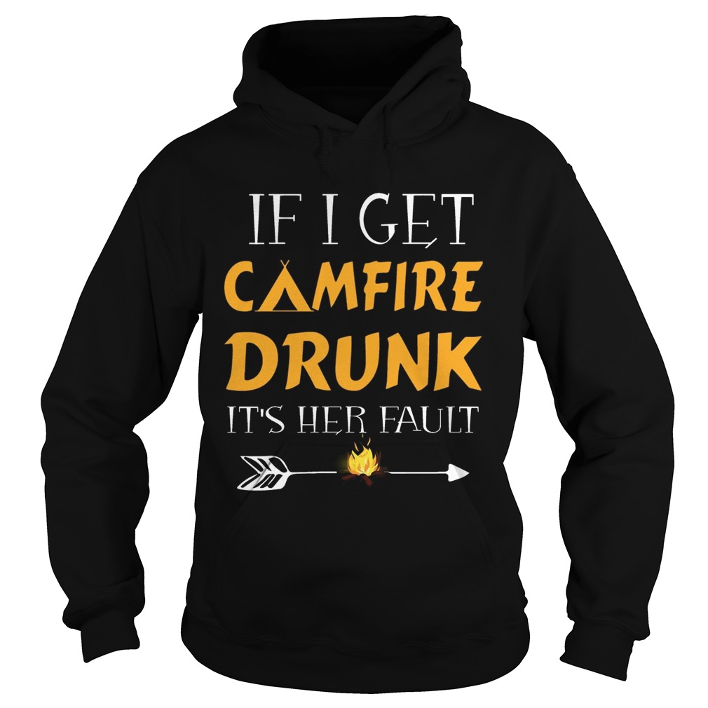 If I Get Camfire Drunk Its Her Fault hoodie TShirt