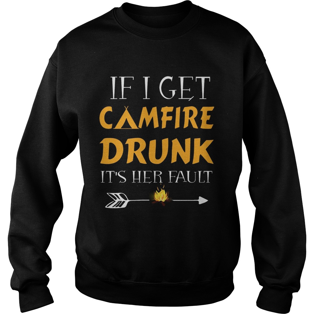 If I Get Camfire Drunk Its Her Fault sweat TShirt