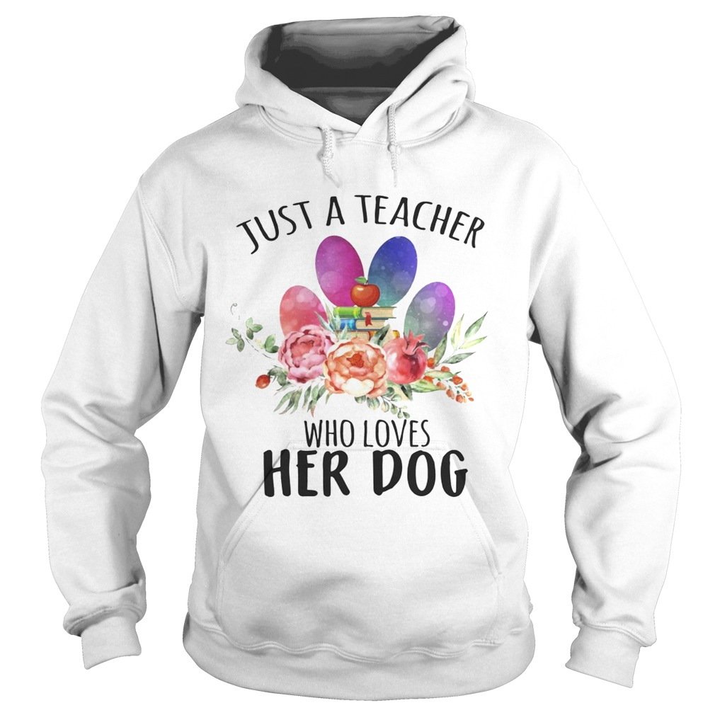 Just A Teacher Who Loves Her Dog hoodie TShirt