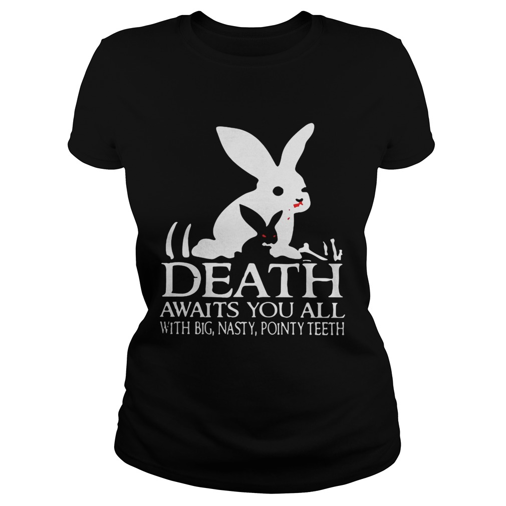 Monty Python Rabbit death awaits you all with big nasty pointy teeth ladies shirt