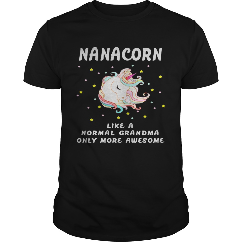 Nanacorn like a normal grandma only more awesome Guy shirt