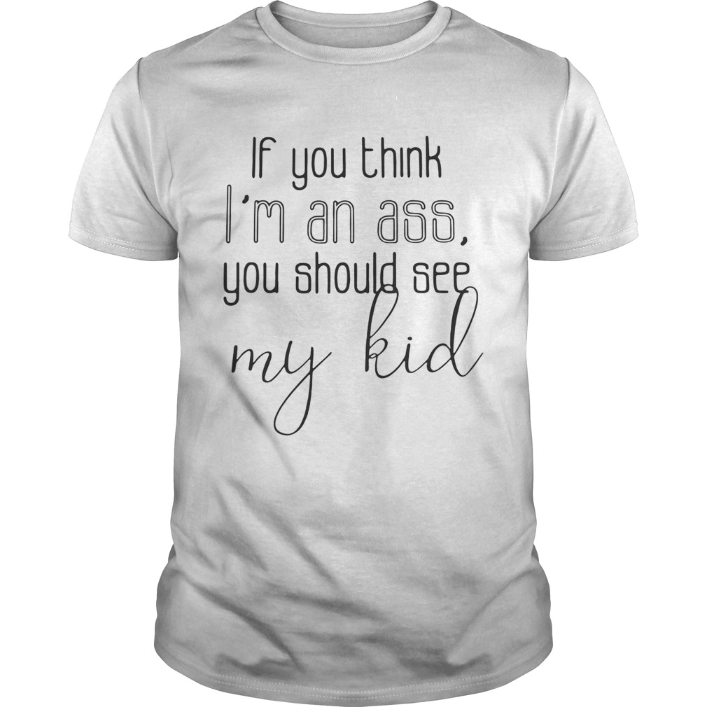 Official If you think Im an ass you should see my kid guy shirt