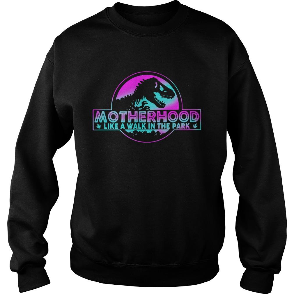 Official Motherhood like a walk in the park sweat shirt