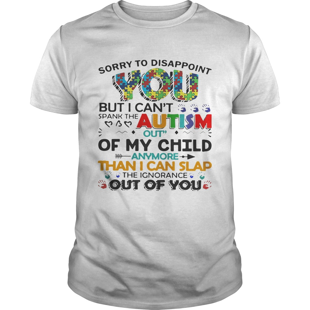 Sorry to disappoint you but I cant spank the autism out of my child guy shirt