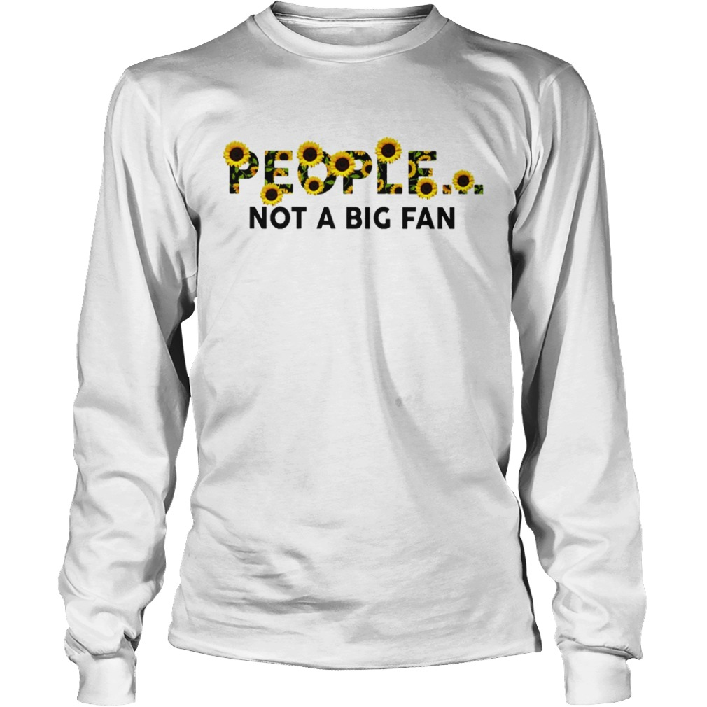 Sunflower people not a big fan Longsleeve shirt