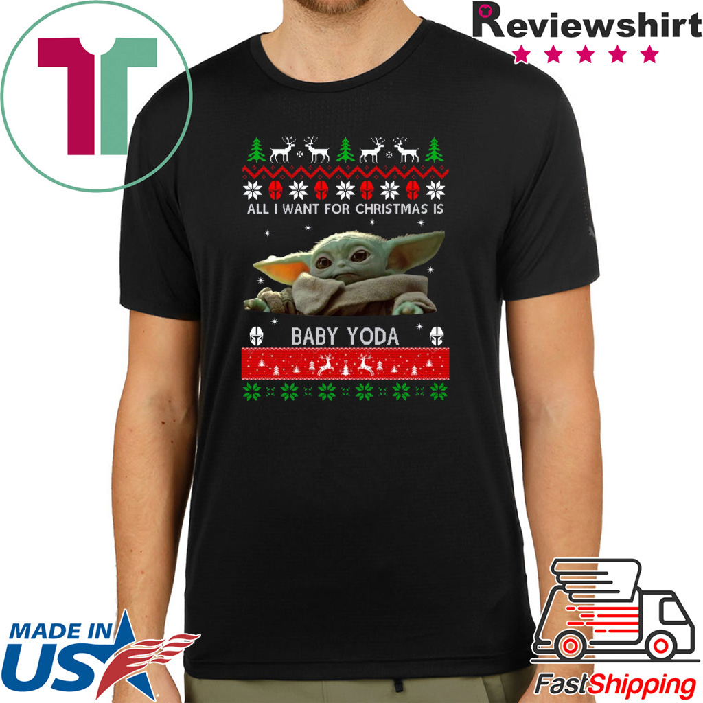 All I want for Christmas is Baby Yoda ugly Shirt Merry Christmas 2020