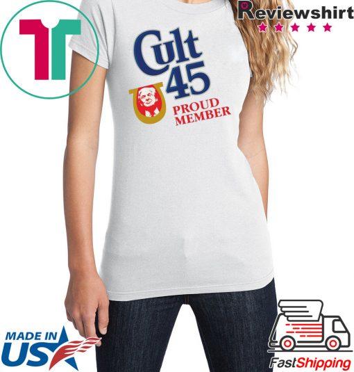 Cult 45 Proud Member Donald Trump Tee Shirt
