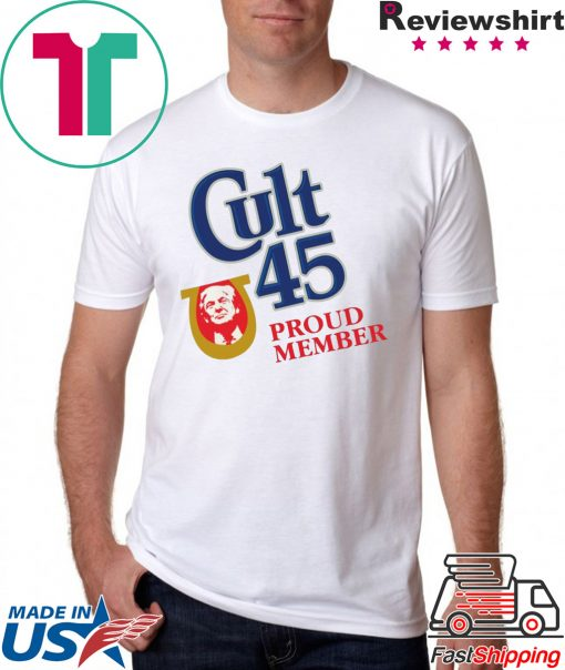 Cult 45 Proud Member Donald Trump Shirt