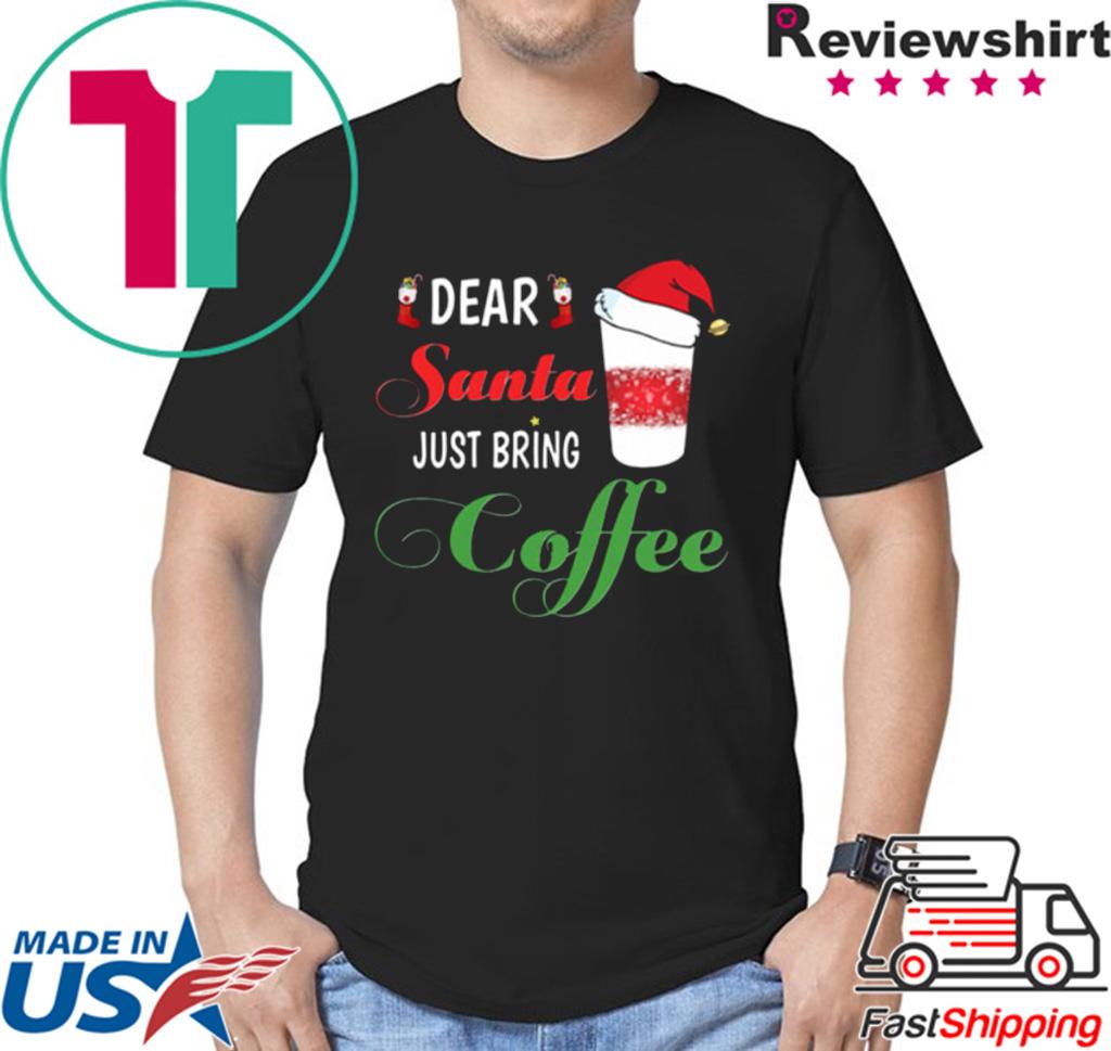 Dear Santa Just bring Coffee 2020 T-Shirts