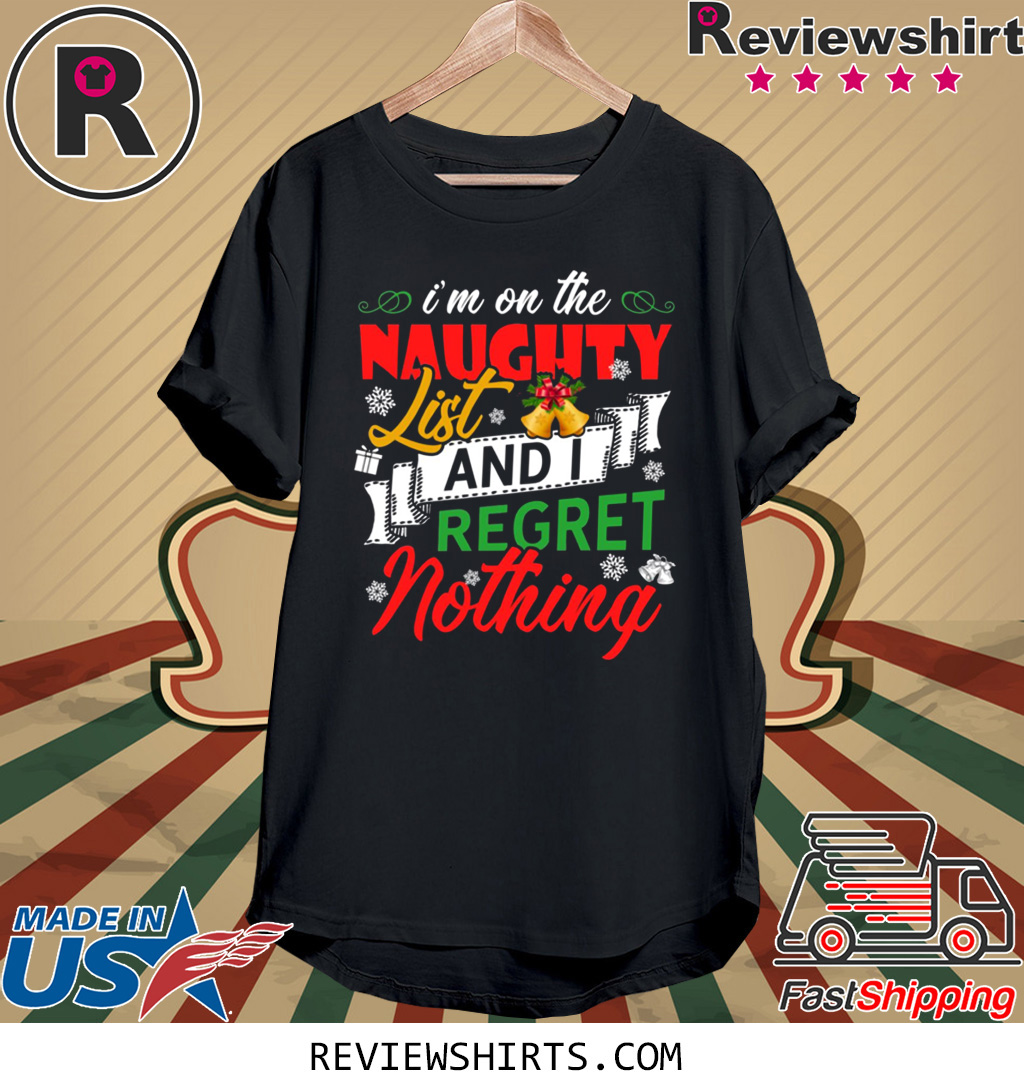 I'm on the naughter list and i regret nothing Christmas 2020 Shirt