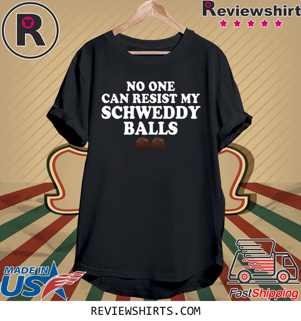No One Can Resist My Schweddy Balls Shirt