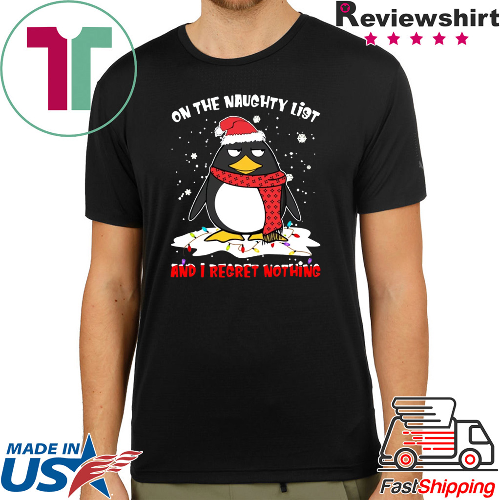 Penguin On the naughty list and I regret nothing Christmas shirt