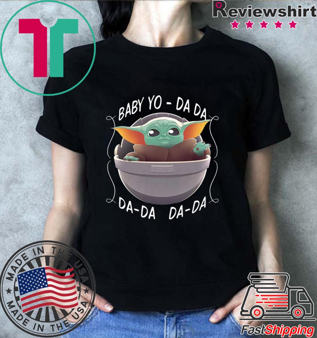 Baby Yo – Da Da Da-da Da-da – Baby Yoda Shirt