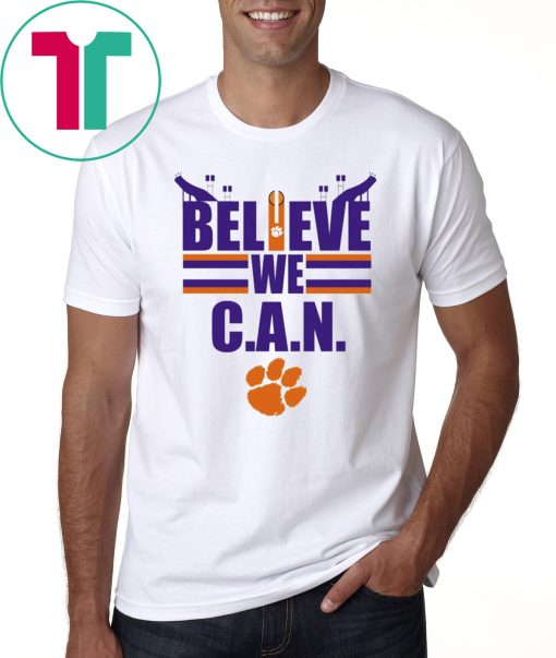 Believe We Can Clemson Shirt