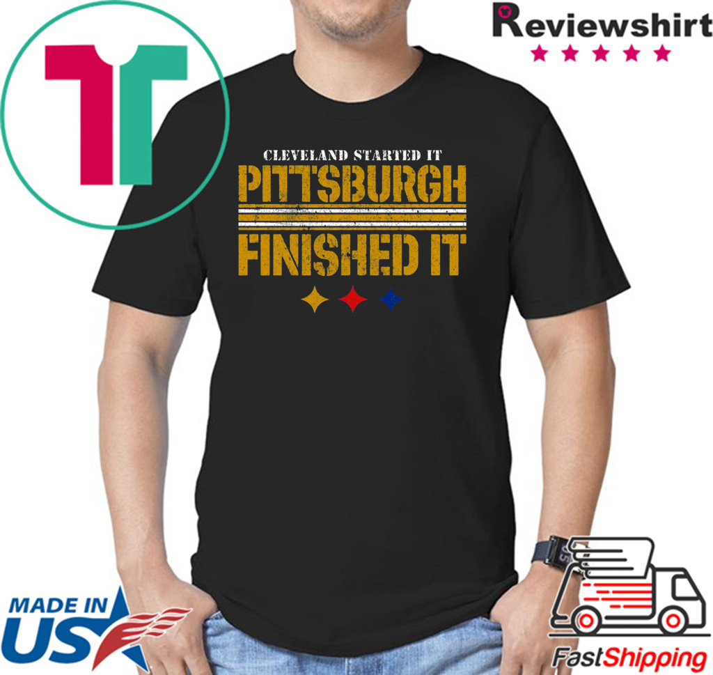Cleveland Started It PITTSBURGH FINISHED IT Shirt