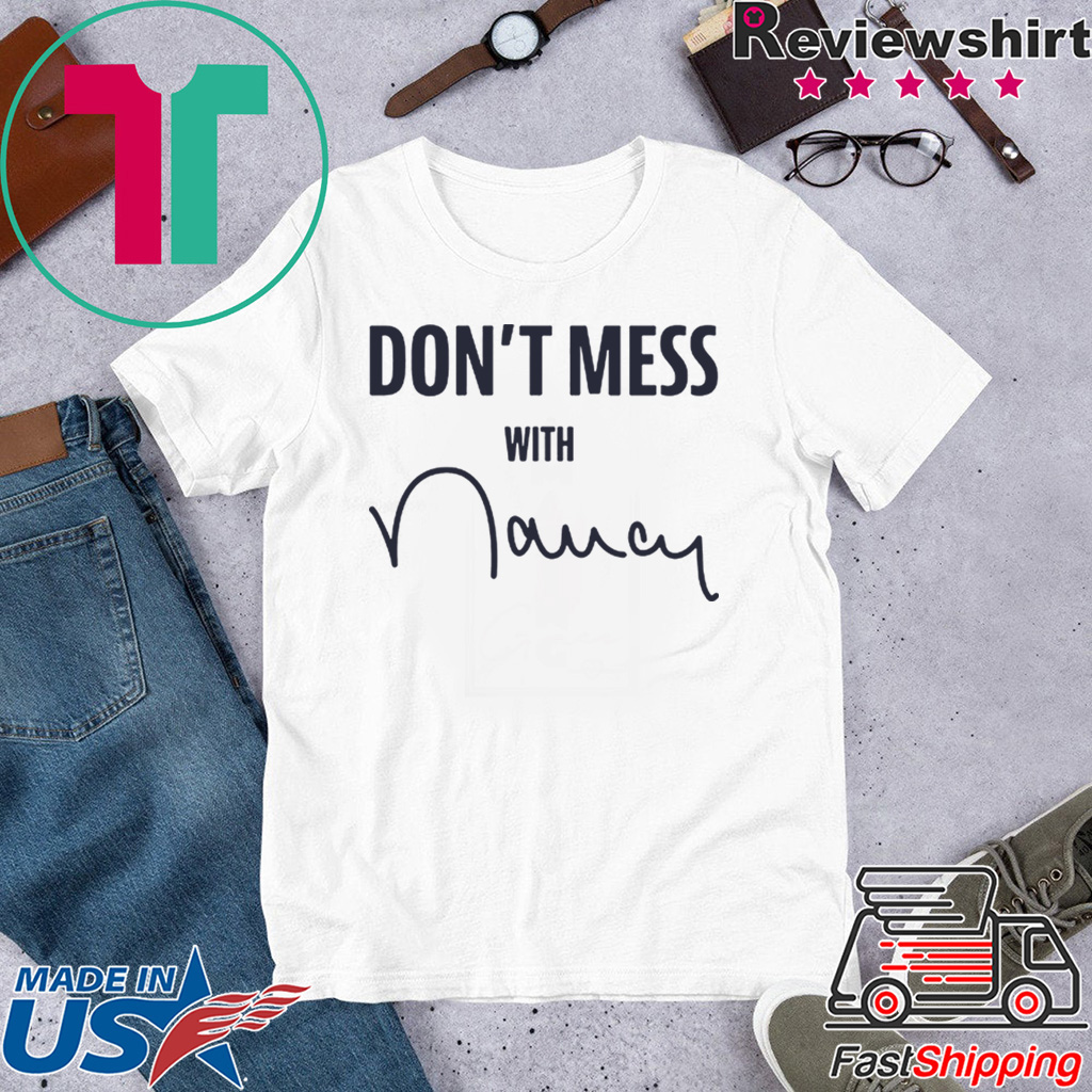 Don't Mess With Nancy Mechandise T-Shirt