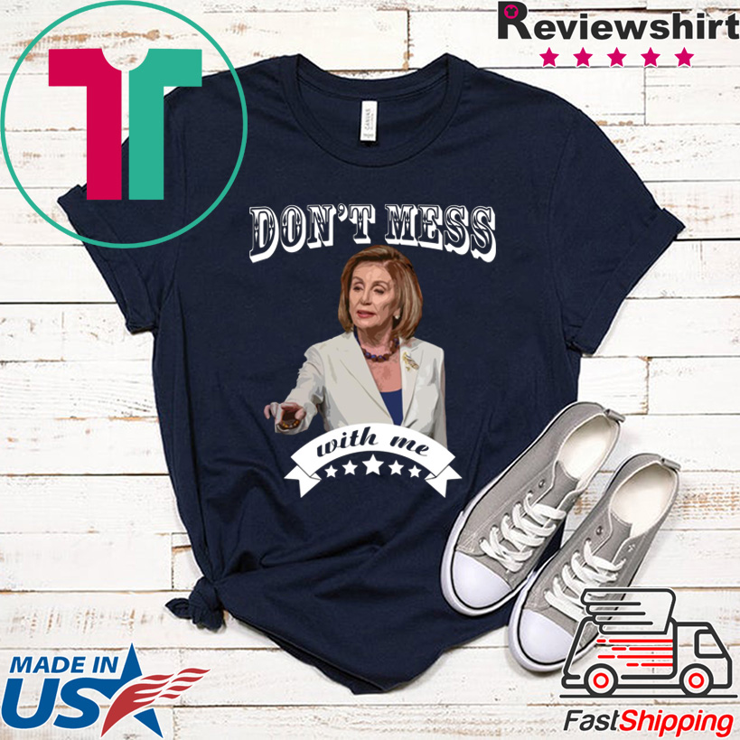 Don't Mess With Nancy Pelosi Sweatshirt
