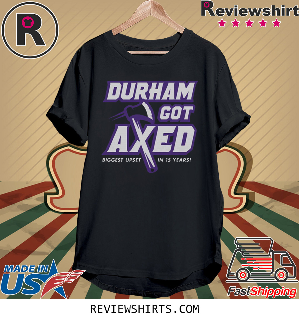 Durham Got Axed Biggest Upset In 15 Years T-Shirt