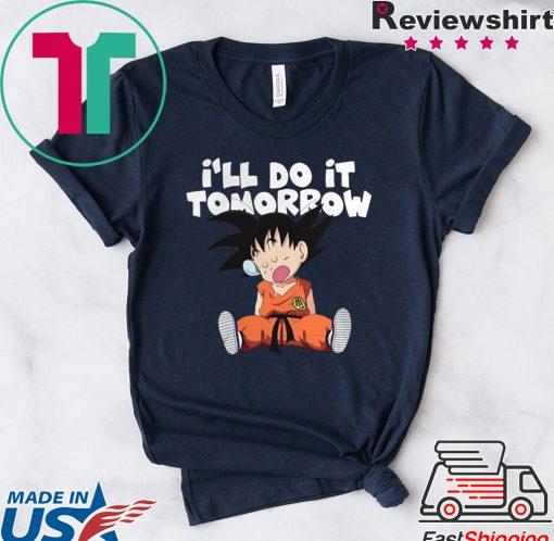 Goku Ill Do It Tomorrow shirt