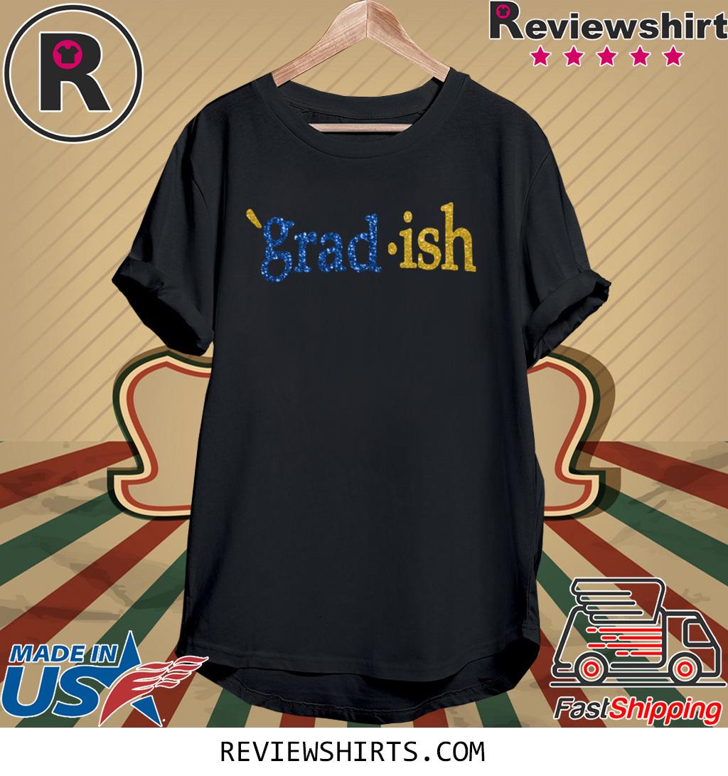 Grad Ish Shirt