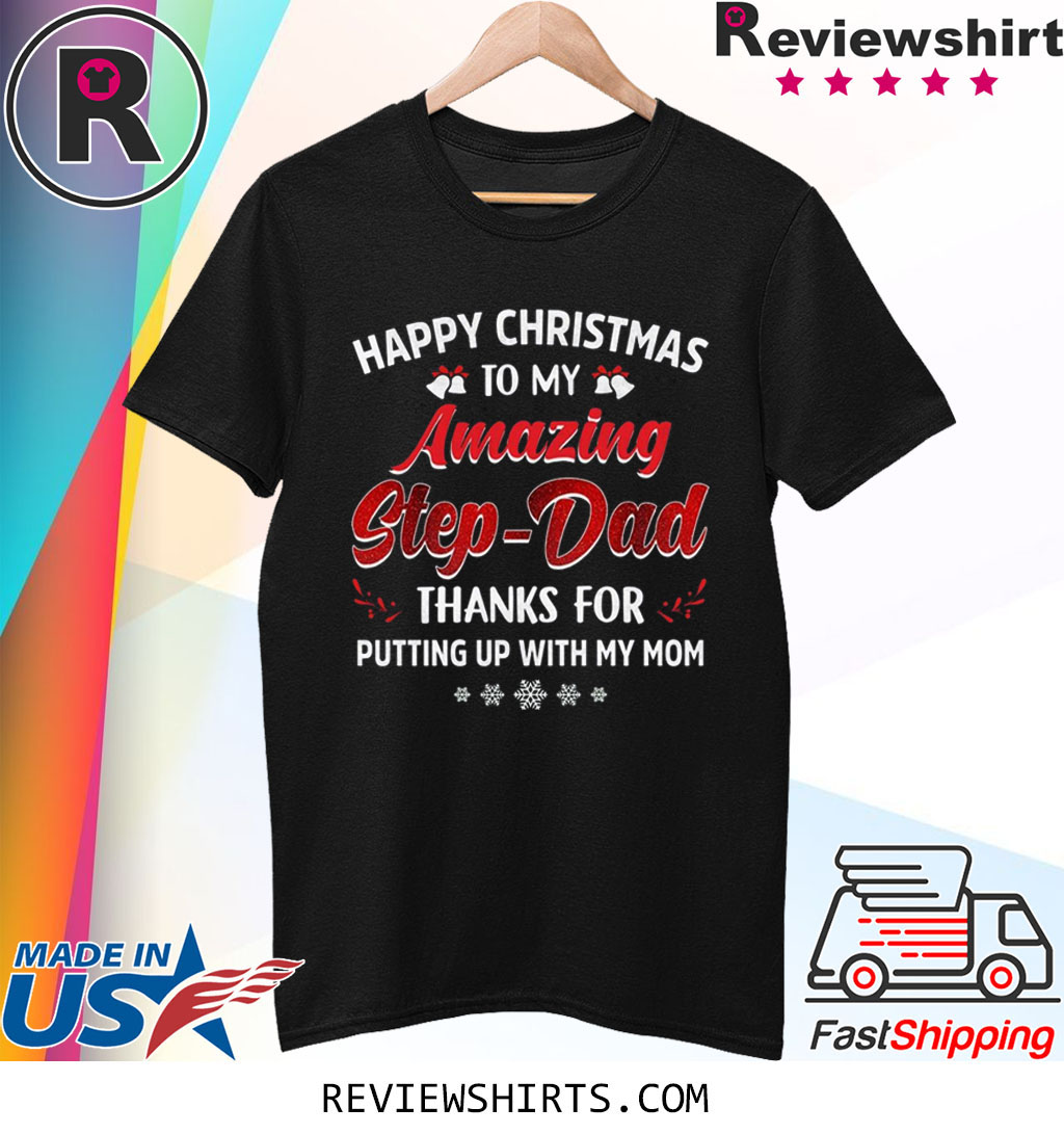 Happy Christmas To My Amazing Step-Dad Thanks For Putting Up With My Mom Shirt