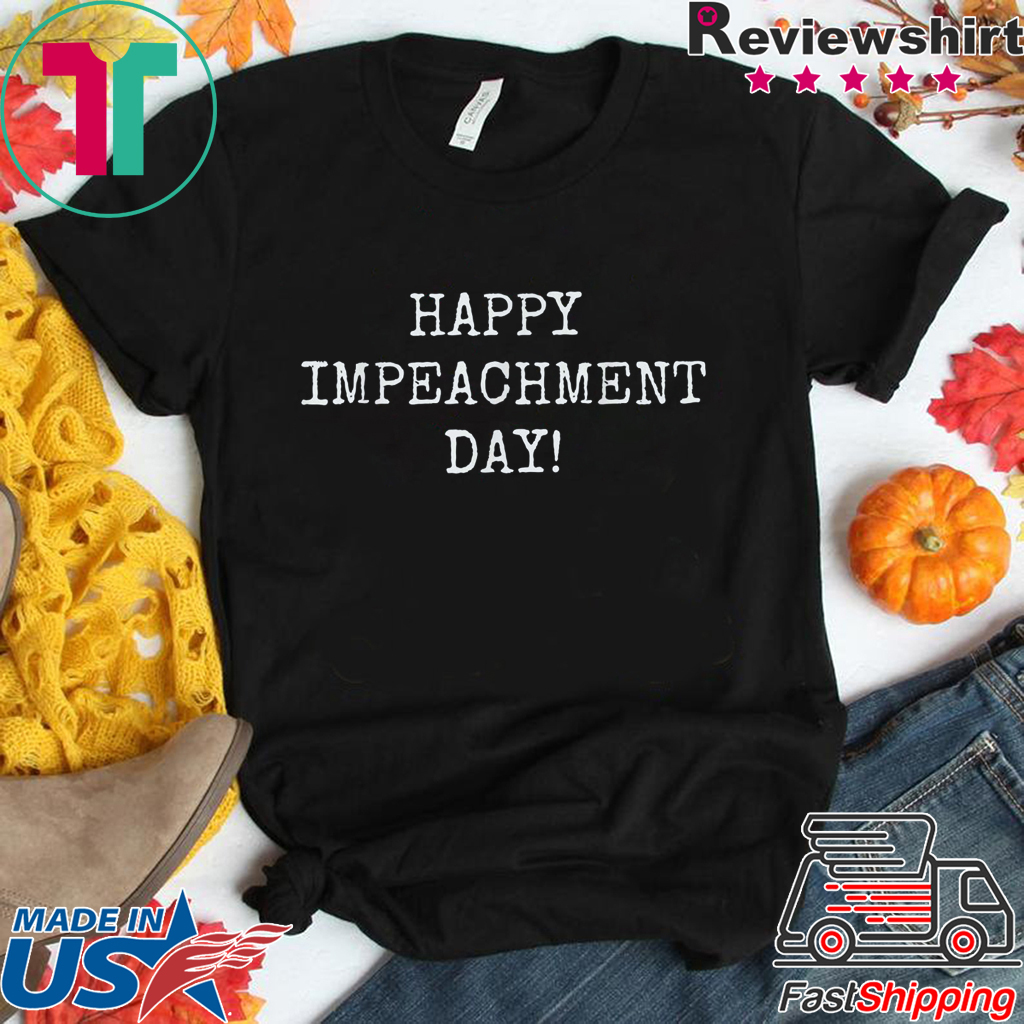 Happy Impeachment Day! Funny Anti-Trump t-shirt 86 the 45! T-Shirt