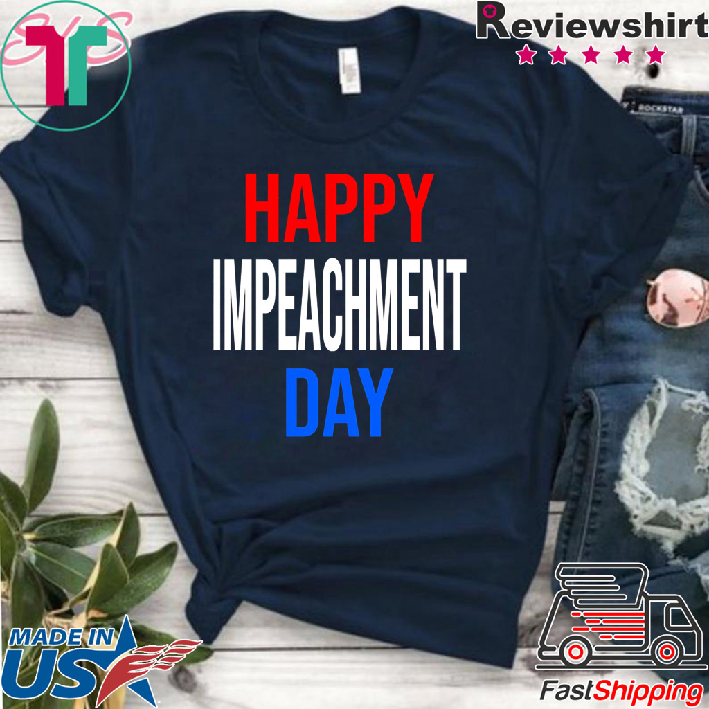 Happy Impeachment Day Funny Political T-Shirt
