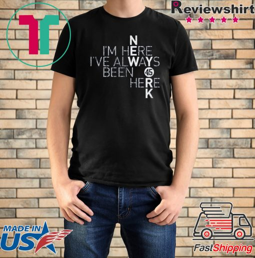I'm Here I've Always Been Here T-Shirt