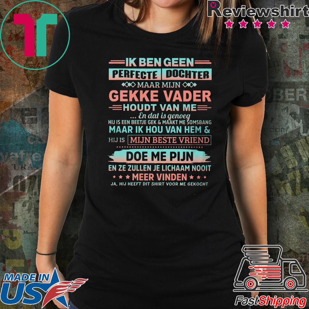 Ik Ben Geen Perfecte Dochter Gekke Vader Houdt Van Me Shirt