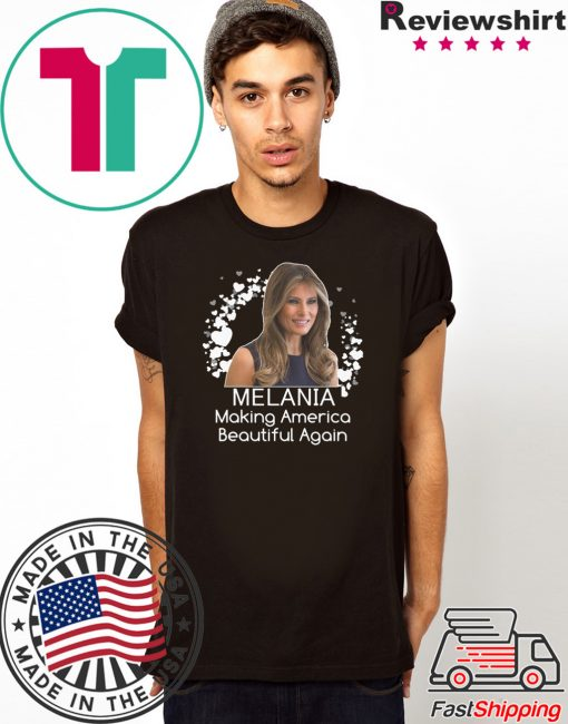 Melania Making America Beautiful Again- Melania Trump T-Shirt
