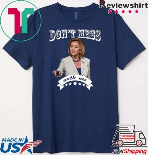 Nancy Pelosi Don't Mess With Sweatshirt