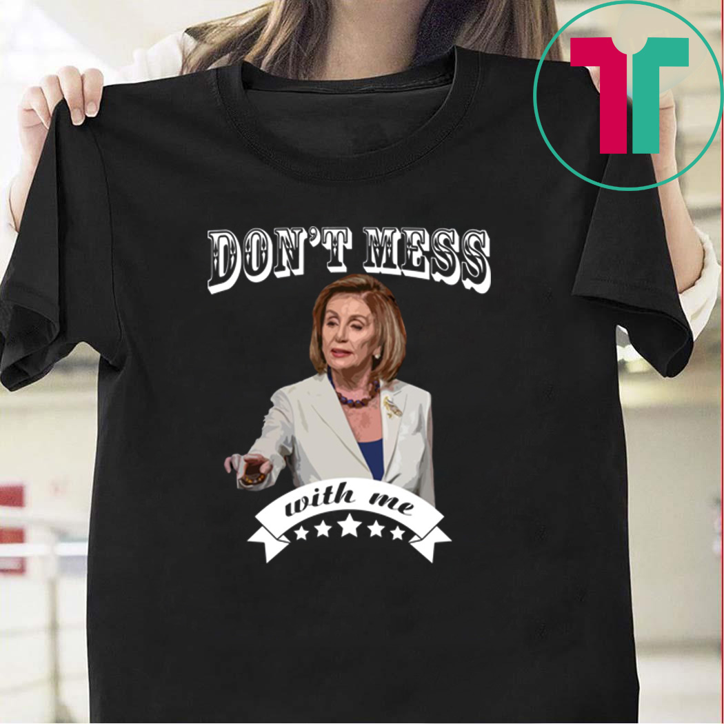 Pelosi Don't Mess With Me T-Shirt